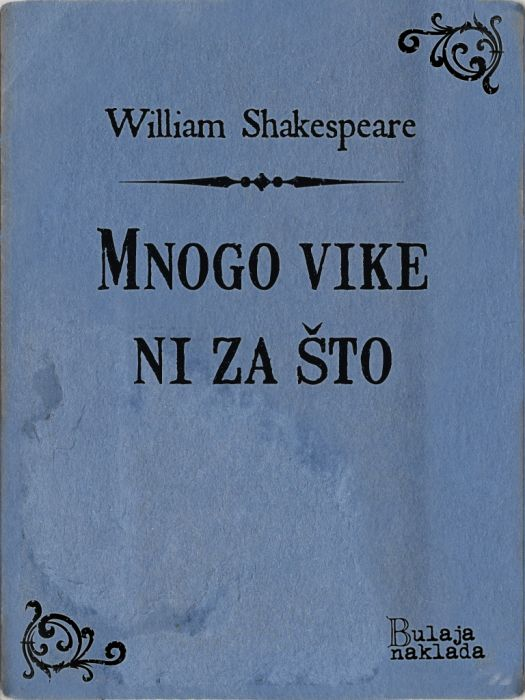 William Shakespeare: Mnogo vike ni za što