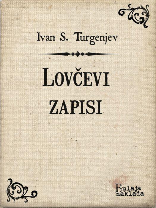 Ivan Sergejevič Turgenjev: Lovčevi zapisi