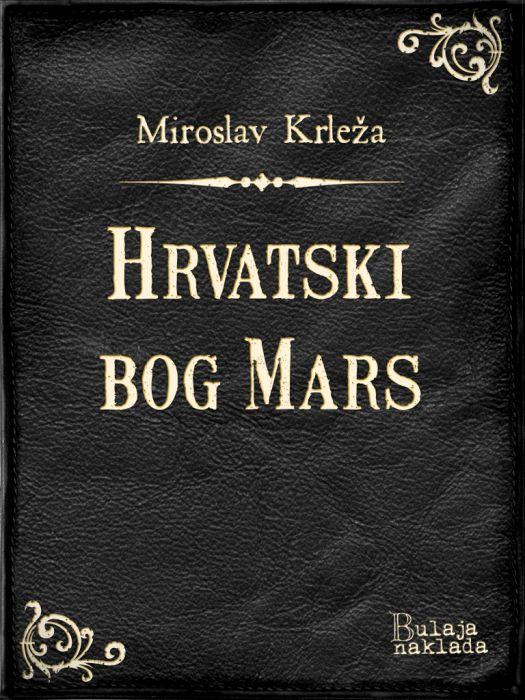Miroslav Krleža: Hrvatski bog Mars