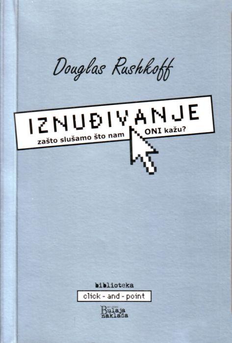 Douglas Rushkoff: Iznuđivanje: zašto slušamo što nam ONI kažu?