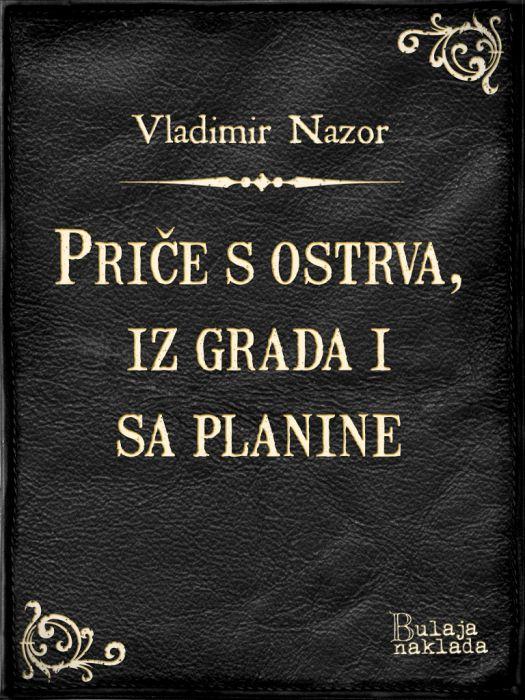 Vladimir Nazor: Priče s ostrva, iz grada i sa planine