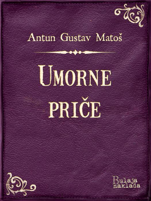 Antun Gustav Matoš: Umorne priče
