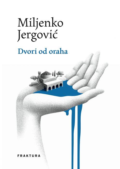 Miljenko Jergović: Dvori od oraha