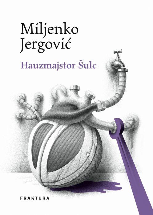 Miljenko Jergović: Hauzmajstor Šulc