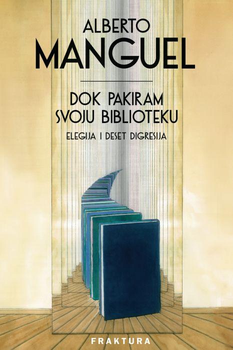 Alberto Manguel: Dok pakiram svoju biblioteku