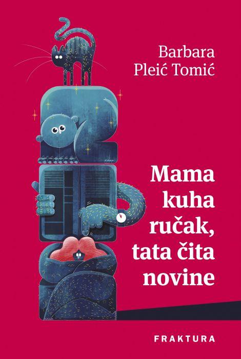 Barbara Pleić Tomić: Mama kuha ručak, tata čita novine
