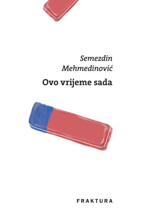 Semezdin Mehmedinović: Ovo vrijeme sada