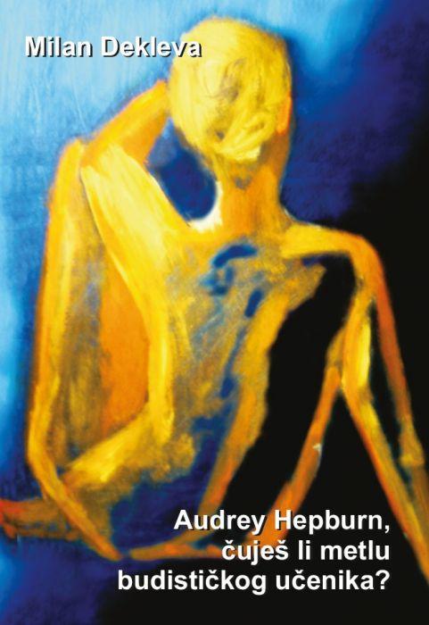 Milan Dekleva: Audrey Hepburn, čuješ li metlu budističkog učenika