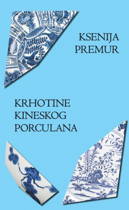 Ksenija Premur: Krhotine kineskog porculana