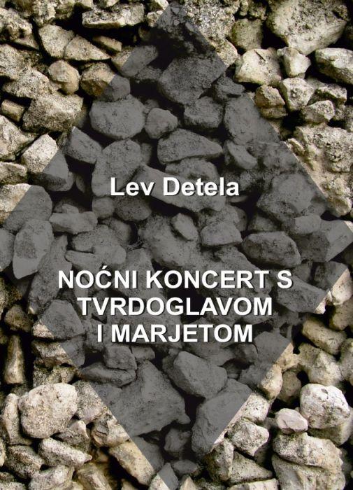 Lev Detela: Noćni koncert s Tvrdoglavom i Marjetkom