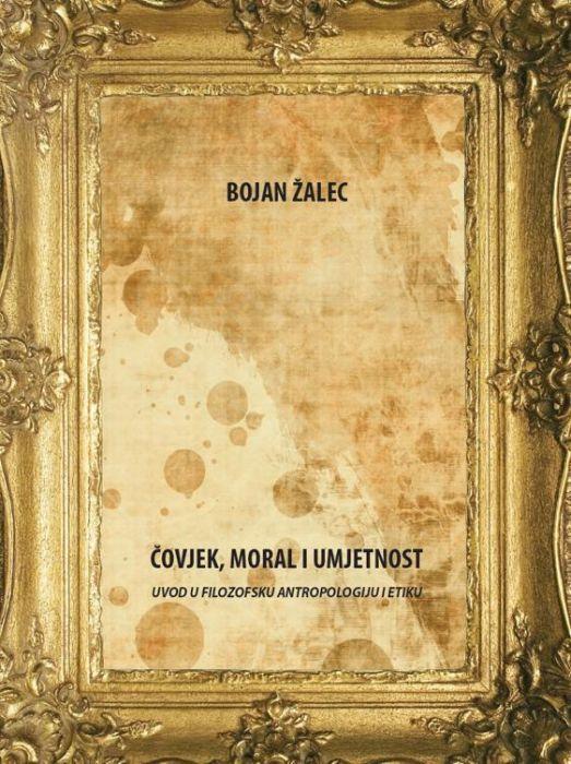 Bojan Žalec: Čovjek, moral i umjetnost: uvod u filozofsku anropologiju i etiku