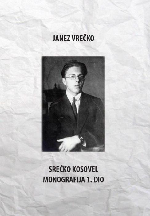 Janez Vrečko: Srečko Kosovel. Monografija. Prvi dio