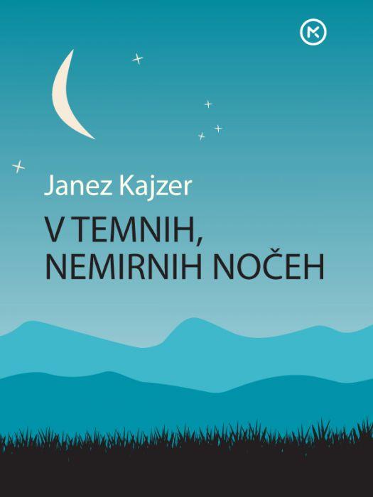 Janez Kajzer: V temnih, nemirnih nočeh