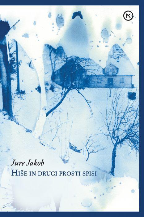 Jure Jakob: Hiše in drugi prosti spisi
