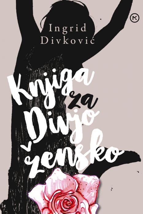 Ingrid Divković: Knjiga za divjo žensko