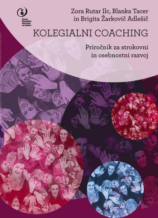 Zora Rutar Ilc, Blanka Tacer, Brigita Žarkovič Adlešič: Kolegialni coaching: priročnik za strokovni in osebnostni razvoj
