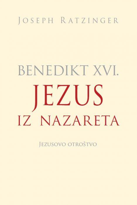 Joseph Ratzinger - Benedikt XVI.: Jezus iz Nazareta