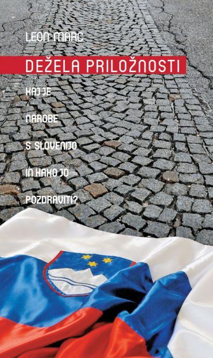 Leon Marc: Dežela priložnosti: kaj je narobe s Slovenijo in kako jo pozdraviti?