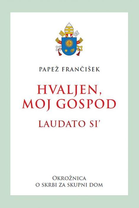 Papež Frančišek: Hvaljen, moj Gospod - Laudato si'