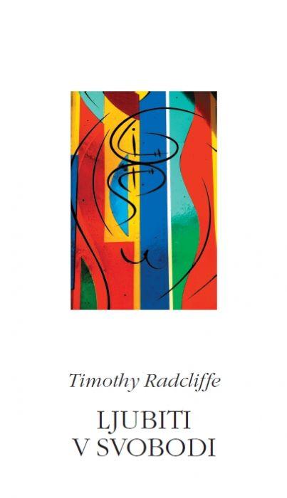 Timothy Radcliffe: Ljubiti v svobodi