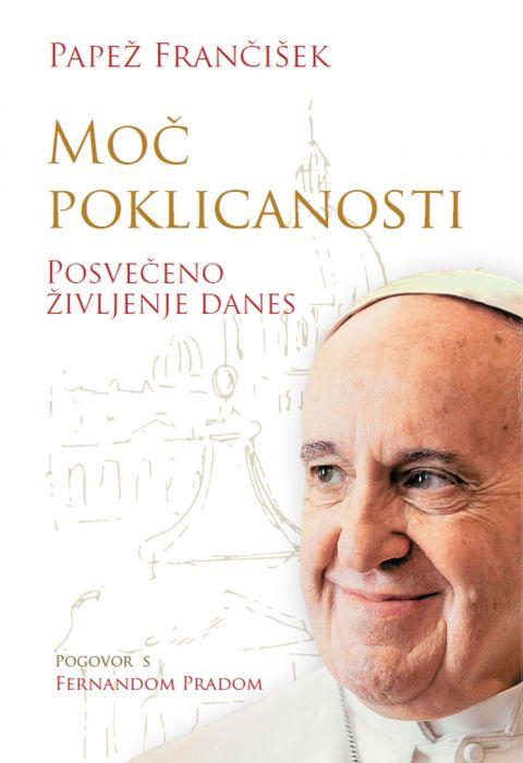 Papež Frančišek: Moč poklicanosti - Posvečeno življenje danes