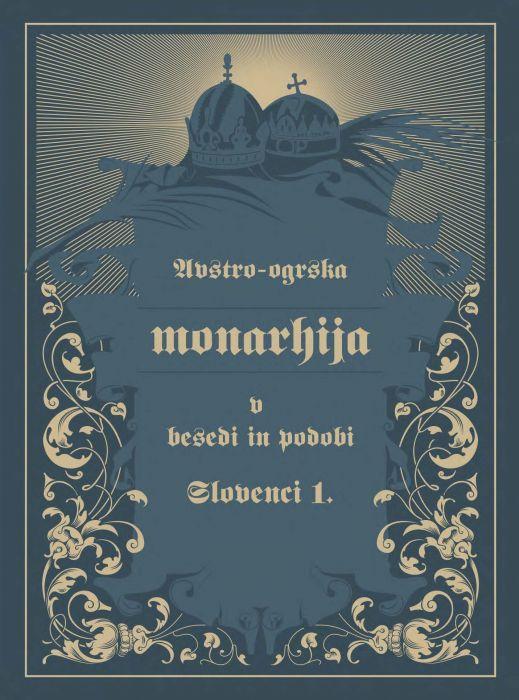 Janez Bogataj: Avstro-Ogrska monarhija v besedi in podobi – Slovenci I.