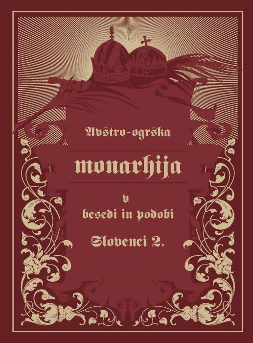 Janez Bogataj: Avstro-Ogrska monarhija v besedi in podobi – Slovenci II.
