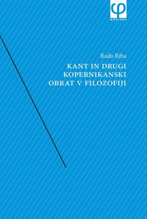 Rado Riha: Kant in drugi kopernikanski obrat v filozofiji