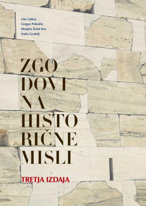 Oto Luthar, Marjeta Šašel Kos, Nada Grošelj, Gregor Pobežin: Zgodovina historične misli