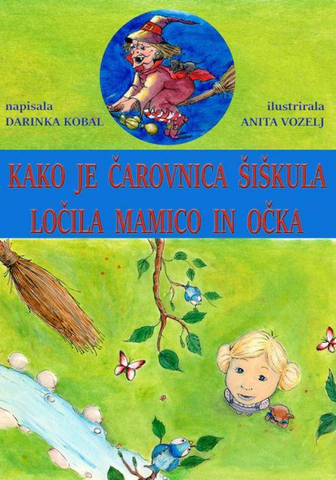 Darinka Kobal: Kako je čarovnica Šiškula ločila mamico in očka