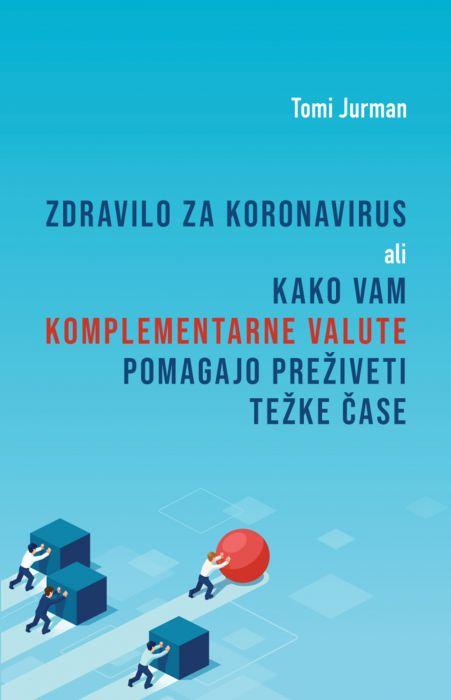Tomislav Jurman: Zdravilo za koronavirus ali Kako vam komplementarne valute pomagajo preživeti težke čase
