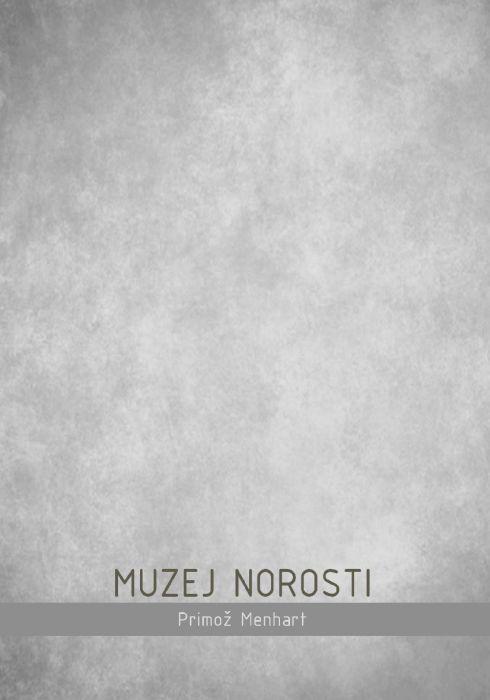 Primož Menhart: Muzej norosti