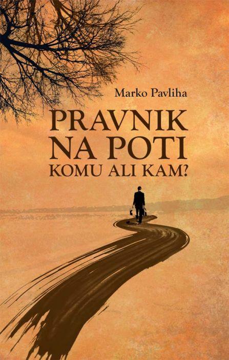 dr. Marko Pavliha: Pravnik na poti – komu ali kam?