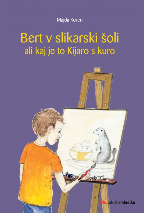 Majda Koren: Bert v slikarski šoli ali kaj je to Kijaro s kuro