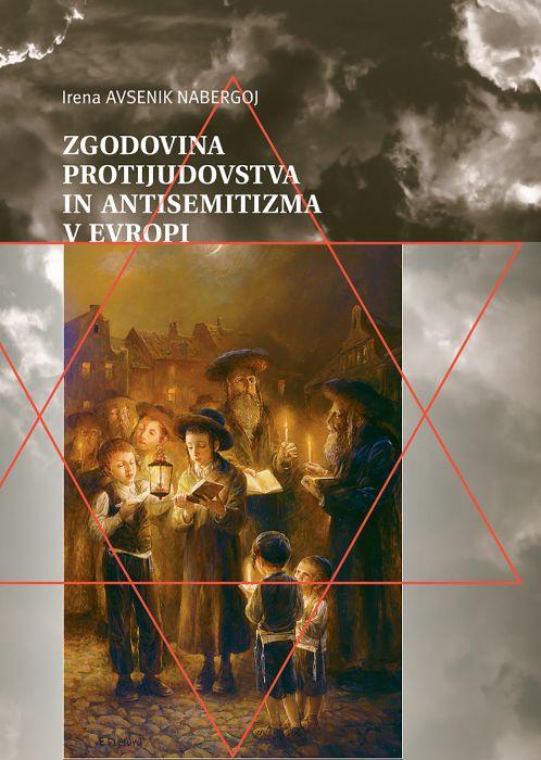 Irena Avsenik Nabergoj: Zgodovina protijudovstva in antisemitizma v Evropi