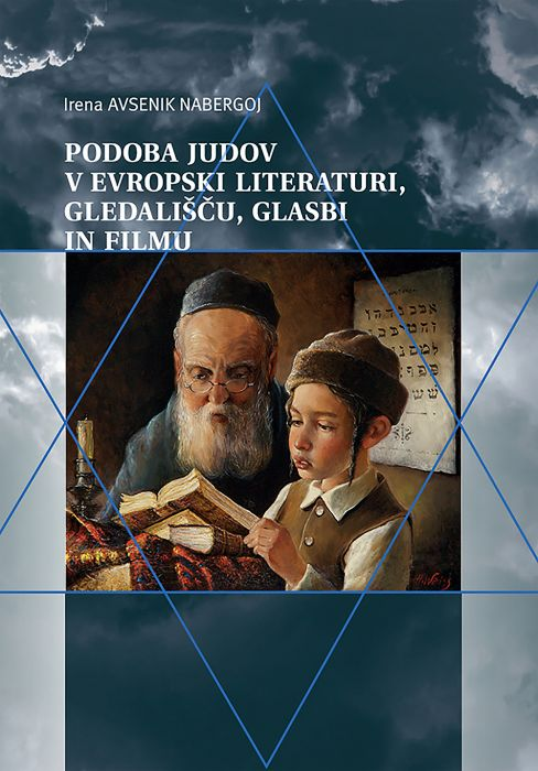 Irena Avsenik Nabergoj: Podoba Judov v evropski literaturi, gledališču, glasbi in filmu