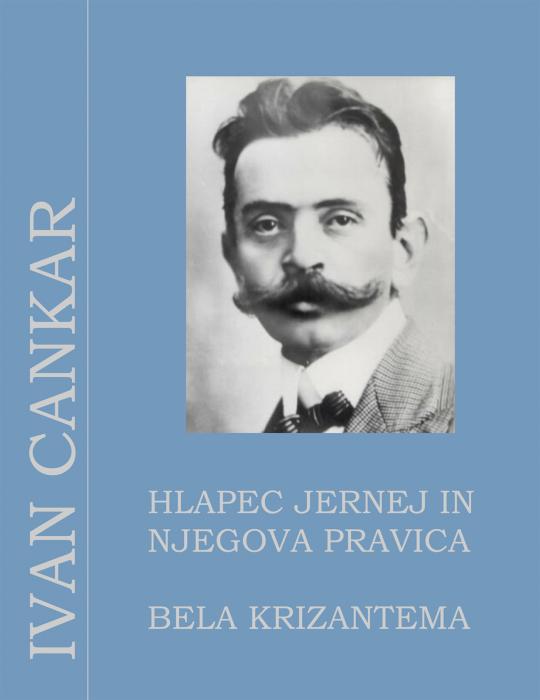 Ivan Cankar: Hlapec Jernej in njegova pravica / Bela krizantema