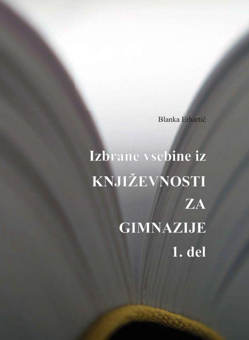 Blanka Erhartič: Izbrane vsebine iz književnosti za gimnazije - 1. del