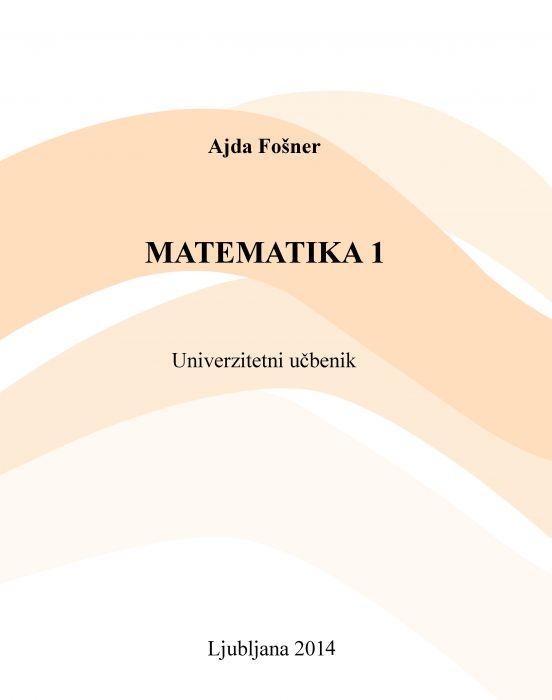 Ajda Fošner: Matematika 1 univerzitetni učbenik