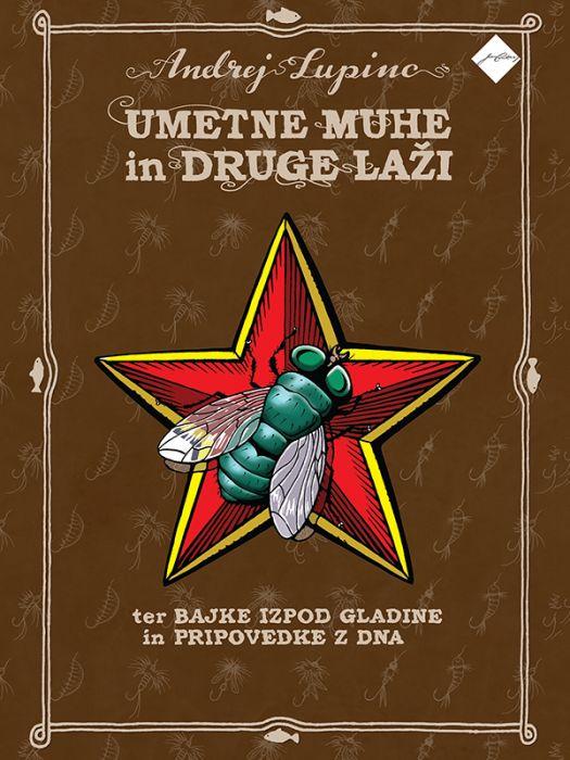 Andrej Lupinc: Umetne muhe in druge laži ter bajke izpod gladine in pripovedke z dna