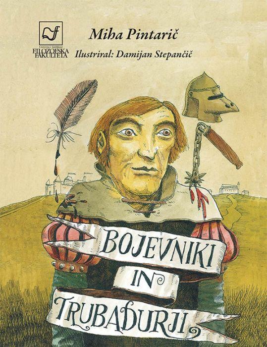 Miha Pintarič: Bojevniki in trubadurji
