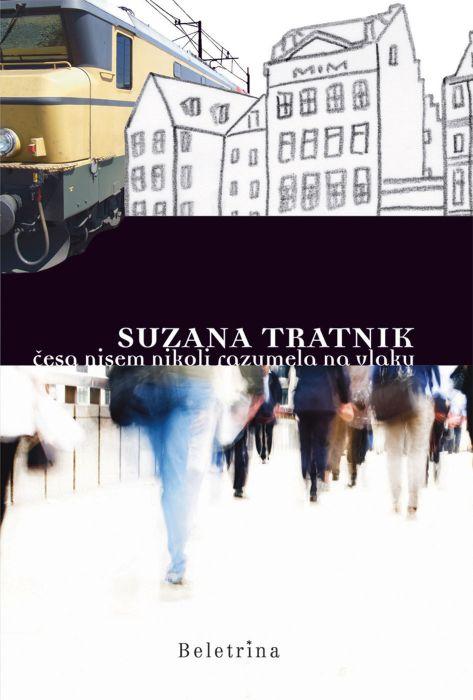 Suzana Tratnik: Česa nisem nikoli razumela na vlaku