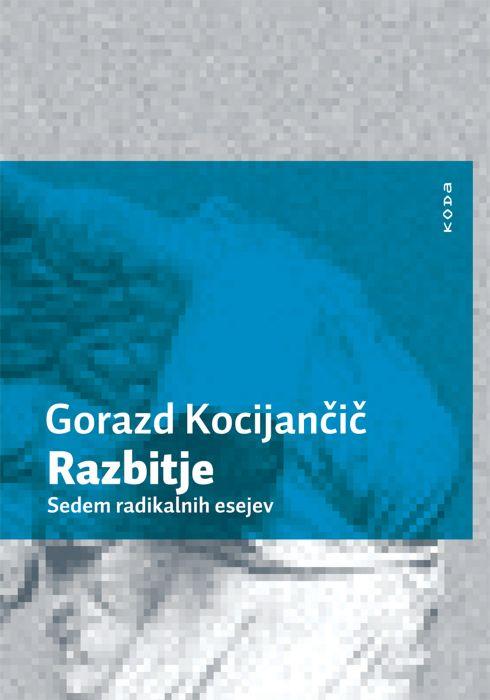 Gorazd Kocijančič: Razbitje, sedem radikalnih esejev