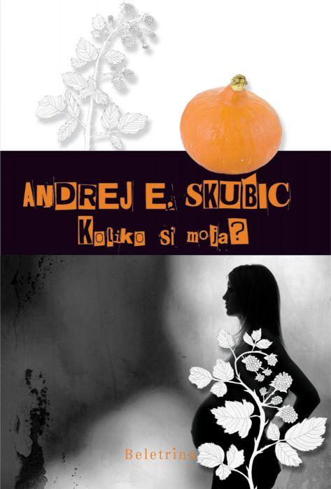 Andrej E. Skubic: Koliko si moja?