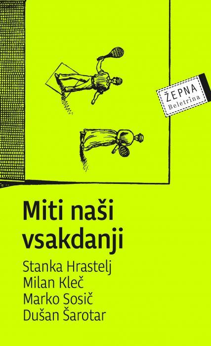 Milan Kleč, Stanka Hrastelj, Dušan Šarotar, Marko Sosič: Miti naši vsakdanji