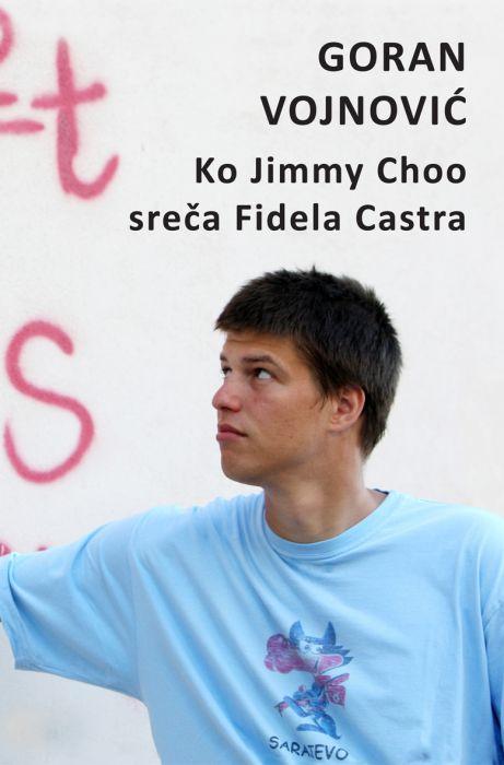 Goran Vojnović: Ko Jimmy Choo sreča Fidela Castra
