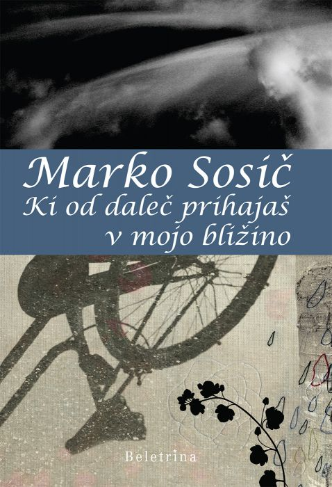 Marko Sosič: Ki od daleč prihajaš v mojo bližino