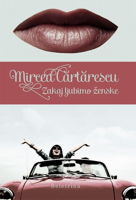 Mircea Cartarescu: Zakaj ljubimo ženske