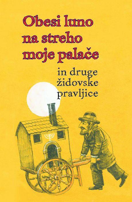 Jana Unuk: Obesi luno na streho moje palače in druge židovske pravljice