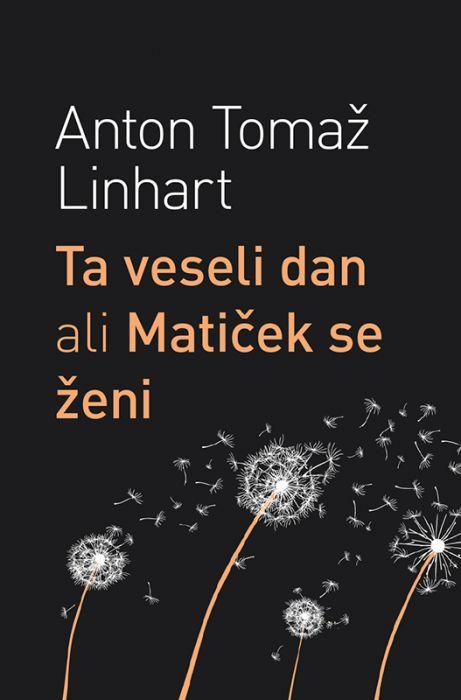 Anton Tomaž Linhart: Ta veseli dan ali Matiček se ženi